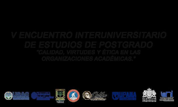 """Invitamos al V Encuentro Interuniversitario de Estudios de Postgrado """"Calidad, Virtudes y Ética en las Organizaciones Académicas."""""""